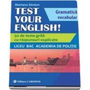 Mariana Simion - TEST YOUR ENGLISH! Gramatica si vocabular. 50 de teste grila cu raspunsuri explicate. Liceu, BAC, Academia de Politie