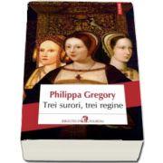 Trei surori, trei regine (Philippa Gregory)