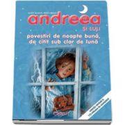 Andreea si Luli - Povestiri de noapte buna, de citit sub clar de luna de Gilbert Delahaye - (Editie ilustrata)
