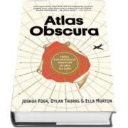 Joshua Foer, Atlas Obscura - Ghidul exploratorului minunilor ascunse ale lumii