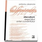Discutiuni. Exercitiul artei cuvantului de Cozmin Antoniu Obancia