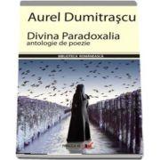 Aurel Dumitrascu, Divina Paradoxalia - Antologie de poezie