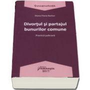 Divortul si partajul bunurilor comune - Practica judiciara de Diana Flavia Barbur