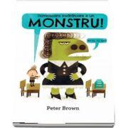 Peter Brown, Domnisoara invatatoare e un monstru! - Editie Hardcover