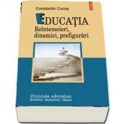 Constantin Cucos - Educatia. Reintemeieri, dinamici, prefigurari