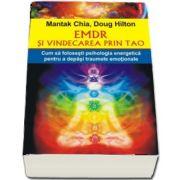 EMDR si vindecarea prin Tao. Cum sa folosesti psihologia energetica pentru a depasi traumele emotionale de Mantak Chia