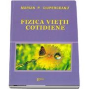 Fizica vietii cotidiene de Marian P. Ciuperceanu (Colectia Didactica Plus)