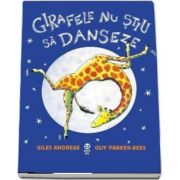 Girafele nu stiu sa danseze de Giles Andreae