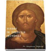 Icoana in Traditia Ortodoxa de Stephane Bigham