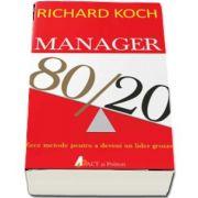 Manager 80-20. Zece metode pentru a deveni un lider grozav de Richard Koch