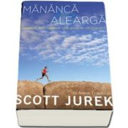 Mananca si alearga. Incredibila mea calatorie spre glorie in ultramaraton de Scott Jurek (Colectia IRun)