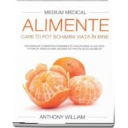 Medium Medical - Alimente care iti pot schimba viata in bine de Anthony William