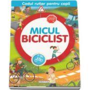 Micul biciclist - Colectia Codul rutier pentru copii