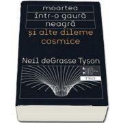Moartea intr-o gaura neagra si alte dileme cosmice de Neil deGrasse Tyson