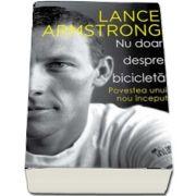 Nu doar despre bicicleta. Povestea unui nou inceput de Lance Armstrong (Colectia iBIKE)