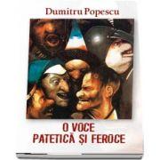 O voce patetica si feroce de Dumitru Popescu