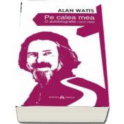 Pe calea mea - O autobiografie (1915-1965) de Alan Watts