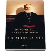 Rugaciunea vie de Mitropolitul Antonie de Suroj