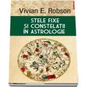 Stele fixe si constelatii in astrologie - Editie ingrijita si note de Mihaela Dicu