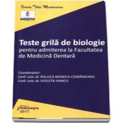 Teste grila de biologie pentru admiterea la Facultatea de Medicina Dentara de Comaneanu Raluca Monica
