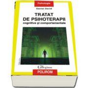 Daniel David, Tratat de psihoterapii cognitive si comportamentale - (Editia a III-a revazuta si adaugita)