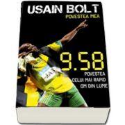 Usain Bolt. Povestea mea - 9. 58 povestea celui mai rapid om din lume (Colectia IRun)