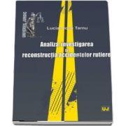 Analiza, investigarea si reconstructia accidentelor rutiere de Lucian Ioan Tarnu