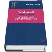 Codul muncii comentat si adnotat cu legislatie conexa si jurisprudenta relevanta de Alexandru Ticlea