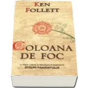 Coloana de foc - Al treilea volum din Trilogia Secolului de Ken Follett