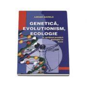 Genetica, evolutionism, ecologie - in sprijinul predarii biologiei in licee (Lucian GAVRILA)