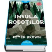 Insula robotilor de Peter Brown (Colectia Smart Blue)