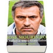 Jose Mourinho. Evolutia unui translator de Ciaran Kelly (Colectia iBALL)