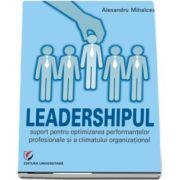 Leadershipul - Suport pentru optimizarea performantelor profesionale si a climatului organizational de Alexandru Mihalcea
