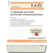 Legislatia privind protectia consumatorilor. Actualizat la 28. 06. 2017 - Editie coordonata de Juanita Goicovici (Cod 643)