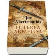 Puterea armelor. Al treilea volum din trilogia Prima Lege de Joe Abercrombie