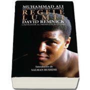 Regele lumii. Muhammad Ali si ascensiunea unui erou american de David Remnick (Colectia iLegend)