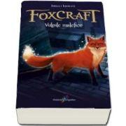 Vulpile Malefice - Foxcraft cartea I (Aventuri fantastice din misterioasa lume a vulpilor) de Inbali Iserles
