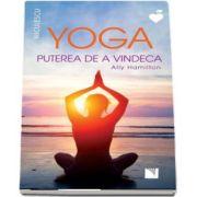 Yoga. Puterea de a vindeca de Ally Hamilton