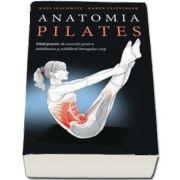Anatomia Pilates - Ghid practic de exercitii pentru stabilitatea si echilibrul intregului corp de Rael Isacowitz