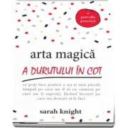 Arta magica a durutului in cot - Ce poti face pentru a nu-ti mai pierde timpul pe care nu il ai cu oameni pe care nu ii suporti, facand lucruri pe care nu doresti sa le faci de Sarah Knight