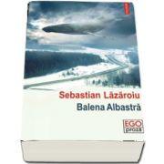 Balena Albastra de Sebastian Lazaroiu (Ego Proza)