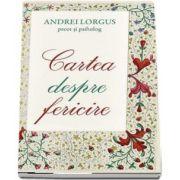 Cartea despre fericire de Andrei Lorgus
