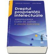 Dreptul proprietatii intelectuale - Jurisprudenta Curtii de Justitie a Uniunii Europene de Adrian M. Truichici