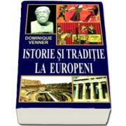 Istorie si traditie la europeni de Dominique Venner