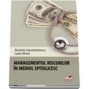 Managementul riscurilor in mediul spitalicesc de Dumitru Constantinescu