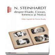 N. Steinhardt despre Eliade, Cioran, Ionescu si Noica de Florian Roatis