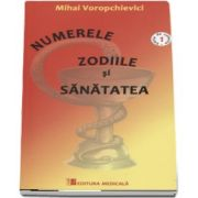 Numerele, Zodiile si Sanatatea de Mihai Voropchievici (Editie de colectie)