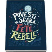 Povesti de seara pentru fete rebele de Elena Favilli (Editie Hardcover)