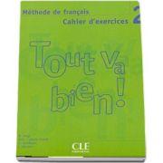 Tout va Bien! 2 cahier d-exercices (CD Audio) - Caiet de exercitii cu CD Audio