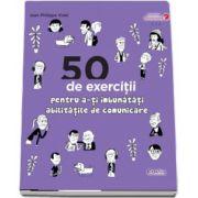 50 de exercitii pentru a-ti imbunatati abilitatile de comunicare de Jean Philippe Vidal